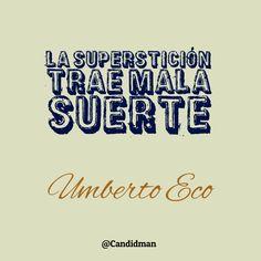 """La #Supersticion trae #MalaSuerte"". #UmbertoEco #FrasesCelebres @candidman"
