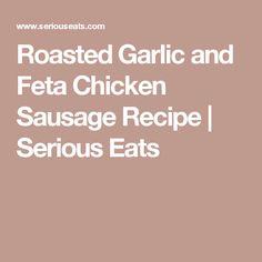 Roasted Garlic and Feta Chicken Sausage Recipe | Serious Eats