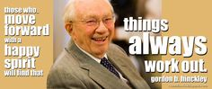 The Life & Thoughts of Ryan M. Hawks Inspiring words of Gordan B. Hinckley