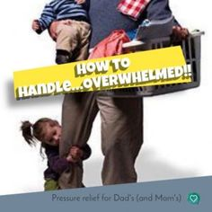How to Handle...Overwhelmed!! Pressure relief for Dad's and Mom's- Christian Family Heritage