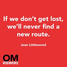 If we don't get lost, we'll never find a new route