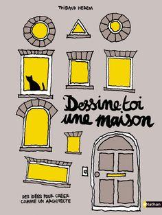 DESSINE-TOI UNE MAISON, Thibaud Herem, éditions Nathan 2014 / apprendre à dessiner des fenêtres, éléments de mobilier ...