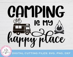 Camping is my happy place SVG Camp Camping Svg Campground | Etsy Anniversary Dates, Farmhouse Wall Decor, Outdoor Life, My Happy Place, Tent, Grill N Chill, Inspirational Quotes, Camping, Messages