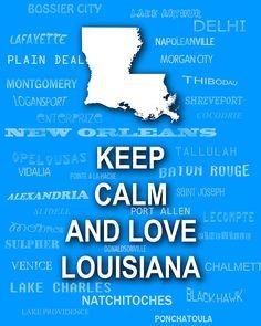 Keep Calm and Love Louisiana. Lovin' Louisiana