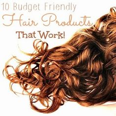 10 Budget Friendly Hair Products that Work! Such good ideas!