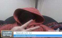 Marek (21 l.) – Rzucił szkołę. Został ninja