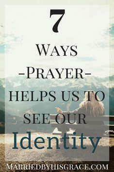 7 Ways Prayer Helps Us to See Our Indentity. Prayer, Identity in Christ, Identity Verses, How to find your Identity Prayer Verses, Prayer Quotes, Bible Verses, Prayer Ideas, Prayer Wall, Prayers For Strength, Prayers For Healing, Spiritual Warfare, Spiritual Growth