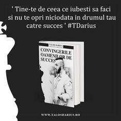 ' Ţine-te de ceea ce iubeşti să faci şi nu te opri niciodată în drumul tău către succes ' #TDarius  # http://talosdarius.ro/produse/
