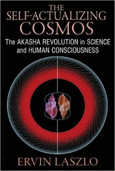 The Self-Actualizing Cosmos: The Akasha Revolution in Science and Human Consciousness: Ervin Laszlo: 9781620552766: Amazon.com: Books