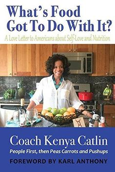What's Food Got To Do With IT?: A Love Letter to Americans about Self-Love and Nutrition by Coach KENYA Catlin http://www.amazon.com/dp/0692481257/ref=cm_sw_r_pi_dp_NNhGwb1655P6J