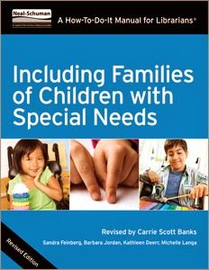 Scott Banks, C. (2014). Including Families of Children with Special Needs: A How-To-Do-It Manual for Librarians. Chicago, IL: Neal-Schuman.
