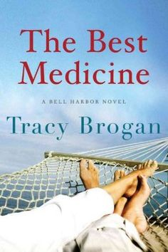 The best medicine : a Bell Harbor novel by Tracy Brogan.  Click the cover image to check out or request the romance kindle.