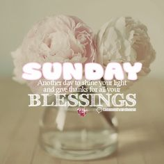 Sunday Another Day to Shine Your Light and Give Thanks For All Your blessings | Sunday Graphics Sunday Images Pics Comments Blessing Inspirational Quote