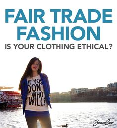 Fair Trade Fashion, Is Your Clothing Ethical?