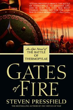 Gates of Fire: Steven Pressfield. The movie 300 has nothing on this book. Gates of Fire definitely holds truer to what really happened in the battle of Thermopylae. Reading Lists, Book Lists, Gates Of Fire, Nelson Demille, Steven Pressfield, Fire Book, Thing 1, Historical Fiction, What Is Life About
