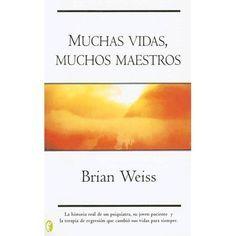 """""""Muchas vidas, muchos maestros"""" (Brian Weiss) excelente libro  ."""
