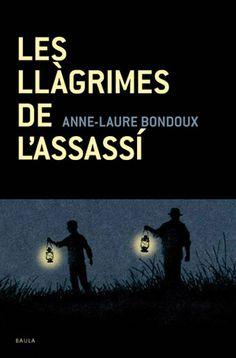A PARTIR DE 14 ANYS. BONDOUX, Anne-Laura. Les llàgrimes de l'assassí. Ed. baula, 2012.