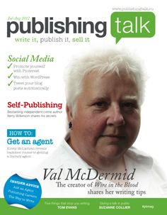 Publishing Talk Magazine - a new bi-monthly resource from Publishing Talk. Val Mcdermid, Sell Your Books, Crime Fiction, Digital Magazine, News Magazines, Self Publishing, Bestselling Author, Writer, Social Media