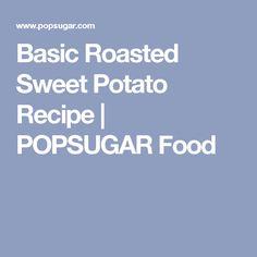 Basic Roasted Sweet Potato Recipe | POPSUGAR Food