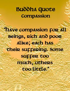 Buddha Quotes - Compassion - I try to always have compassion but hate and disgust always get in the way.