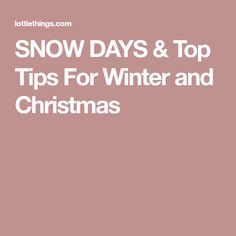 SNOW DAYS & Top Tips For Winter and Christmas