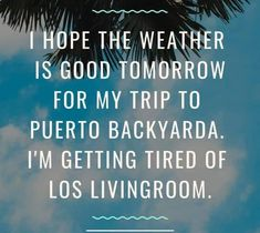I hope the weather is good tomorrow for my trip to Puerto backyards. I'm getting tired of los Livingroom - artist unkown - Haha Funny, Funny Jokes, Hilarious, Funny Stuff, Drunk Humor, Nurse Humor, Just For Laughs, Just For You, Funny Thoughts