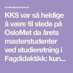 KKS var så heldige å være til stede på OsloMet da årets masterstudenter ved studieretning i Fagdidaktikk: kunst og design la fram sine avsluttende…