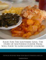 Food For The Southern Soul: The Story of Southern Cuisine From Soul Food to Lowcountry Cooking