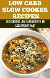 Low Carb: Slow Cooker Recipes - 50 Delicious Low Carb Recipes to Lose Weight Fast (Dash Diet, Slow Cooker Meals, Low Carb Cookbook, Slow Cooker Recipes, Slow Cooker, Low Carb, Vegan Recipes)