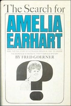 The Search for Amelia Earhart by Fred Goerner, Doubleday, Garden City, New York, 1966.  Originally published in 1996 this book discusses one of the many theories of what may have happened to Amelia Earhart during her last fateful trip.