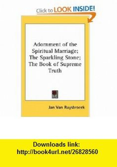 Adornment of the Spiritual Marriage; The Sparkling Stone; The Book of Supreme Truth (9780922802944) Jan Van Ruysbroeck, Evelyn Underhill , ISBN-10: 0922802947  , ISBN-13: 978-0922802944 ,  , tutorials , pdf , ebook , torrent , downloads , rapidshare , filesonic , hotfile , megaupload , fileserve