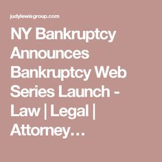 NY Bankruptcy Announces Bankruptcy Web Series Launch - Law | Legal | Attorney…