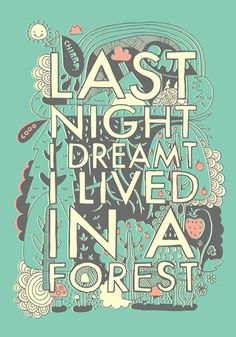 Dreamt I lived in a forest