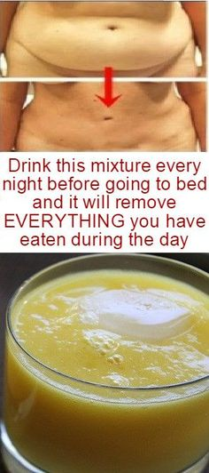 This recipe melts fat for full 8 hours Drink this mixture every night before going to bed and it will remove everything you have eaten during the day!