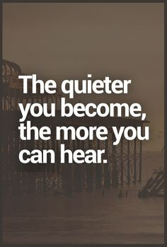 The Quieter You Beco