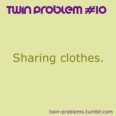 I think that I share with my sister like most wardrobe Yes I Have, Love You, Twin Problems, Twin Quotes, Twin Humor, Dead Memes, Identical Twins, Best Sister, True Memes