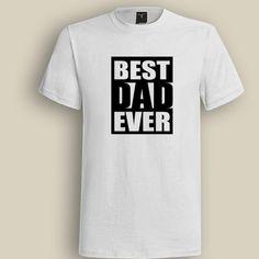 Best Dad Ever White T shirt, T shirt for Men, Women, Girl, Boy, XS, S, M, L, XL, XXL, 3XL,  Size, Customized