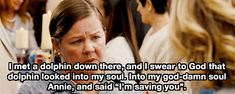 Bridesmaids (2011) Quote (About gifs dolphin) Bridesmaids Movie Quotes, Bridesmaids 2011, Bridesmaid Gifts, Love Me Forever, Pitch Perfect, Word Pictures, About Time Movie, Film Quotes, Music Tv