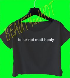 lol ur not matt healy crop top the 1975 crop top by beautyandhot