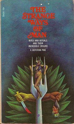 The Strange Ways of Man: Rites and Rituals and Their Incredible Origins, written by E. Royston Pike and published by Pocket Books in February 1970 (1st thus).