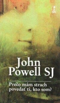Prečo mám strach povedať ti, kto som? (recenzia) - Autor, jezuita John Powell, je vo svete známy svojimi publikáciami, ktoré by sme mohli narátať na desiatky. Hoci jeho knihy nie sú stranovo obsiahle, ich slová vás nenechajú chladnými a ľahostajnými.
