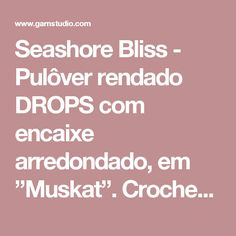 """Seashore Bliss - Pulôver rendado DROPS com encaixe arredondado, em """"Muskat"""". Crocheta-se de cima para baixo. Do S ao XXXL. - Free pattern by DROPS Design"""