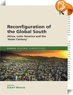 Reconfiguration of the Global South    ::  <P>Since the 1980s there has been a steady shift from West to East in the international system, economically, politically and culturally. Emerging markets in Asia have moved up the value chain of industrial production processes, while the share of Western industrialized countries in global gross domestic product has declined. Countries such as China and India are asserting themselves in security matters and seeking new avenues for investment f...