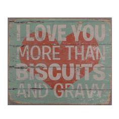 Love You More Than Biscuits Wood Plaque | Kirklands