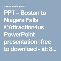 PPT – Boston to Niagara Falls @Attraction4us PowerPoint presentation   free to download  - id: 84b959-YmQwO