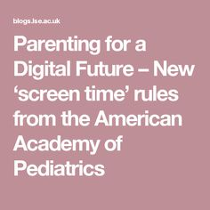 Parenting for a Digital Future – New 'screen time' rules from the American Academy of Pediatrics Media Influence, American Academy Of Pediatrics, Childhood Obesity, Use Of Technology, Learn To Code, Research Projects, Livingston, Physical Activities, Digital Media