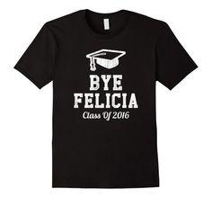 Men's Bye Felicia Graduation T-Shirt - High School Gift - Unisex 2XL Black