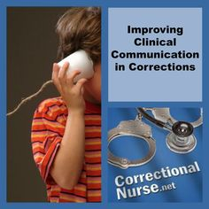 Improving Clinical Communication in Corrections  A discussion with nurse leaders working in the Idaho State Prison system on the Correctional Nursing Today podcast got me thinking about issues with clinical communication in our specialty.