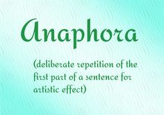 ♔ ANAPHORA: (N). DELIBERATE REPETITION OF THE FIRST PART OF A SENTENCE FOR ARTISTIC EFFECT:  IT WAS THE BEST OF TIMES.  IT WAS THE WORST OF TIMES.  #USEYOURWORDS
