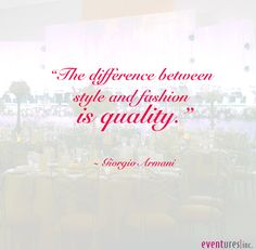 The difference between style and fashion is quality ~ Giorgio Armani #quotes #Eventures